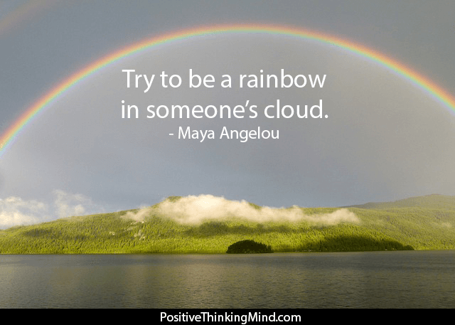 Try To Be A Rainbow In Someone S Cloud Maya Angelou