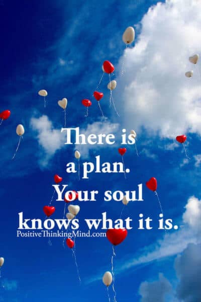 There is a plan your soul knows what it is