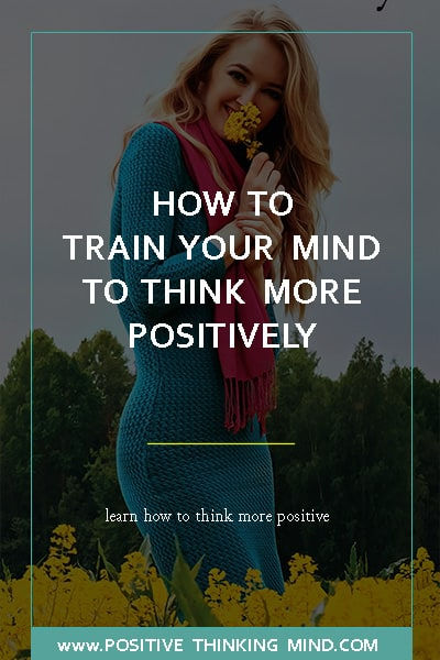 How to Train Your Mind to Think Positively