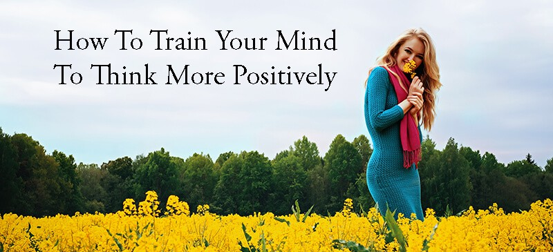 Train Your Mind To Think Positively
