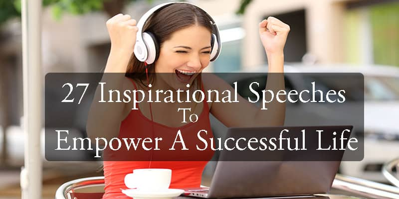 27 Inspirational Speeches To Empower A Successful Life
