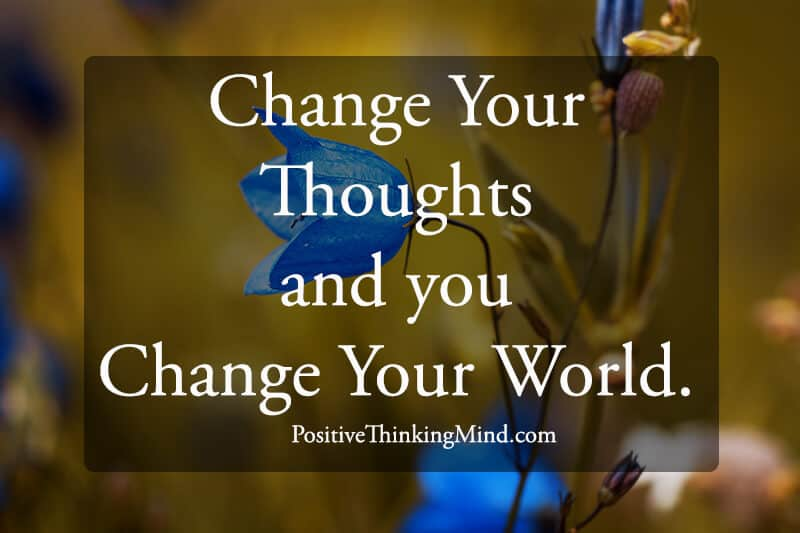 Change your thoughts and change your world