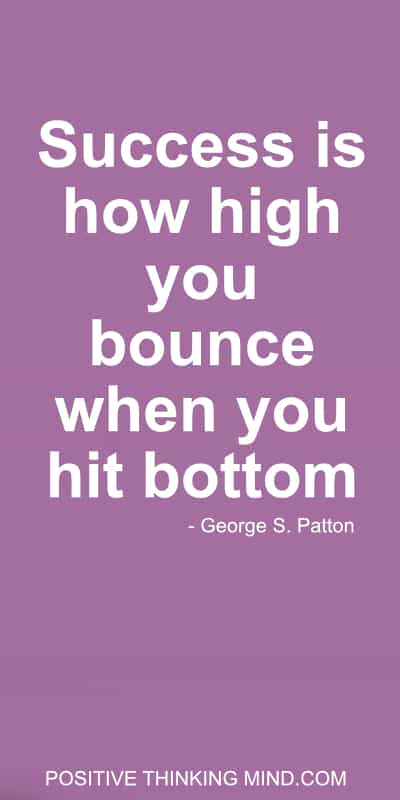Success is how high you bounce when you hit bottom.